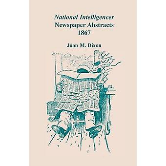 National Intelligencer Newspaper Abstracts 1867 by Dixon & Joan M.