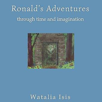 Ronalds Adventures Through Time and Imagination by Isis & Watalia
