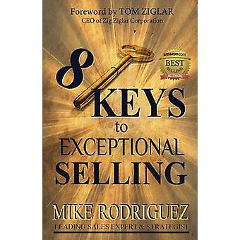 8 Keys to Exceptional Selling Become the Salesperson You Were Meant to Be by Mike & Rodriguez