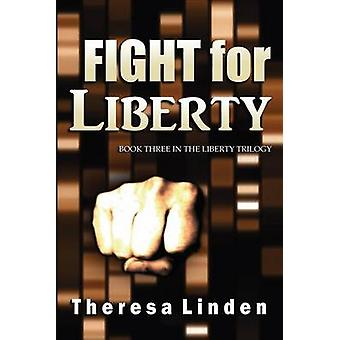 Fight for Liberty Book Three in the Liberty Trilogy by Linden & Theresa A