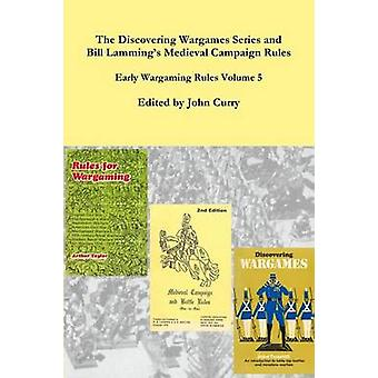 The Discovering Wargames Series and Bill Lammings Medieval Campaign and Battle Rules  Early Wargaming Rules Volume 5 by Curry & John