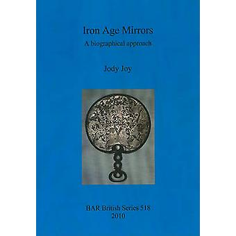 Iron Age Mirrors A biographical approach by Joy & Jody