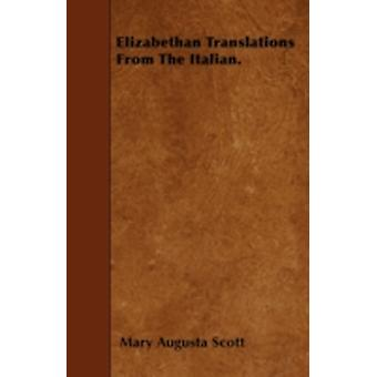 Elizabethan Translations From The Italian. by Scott & Mary Augusta
