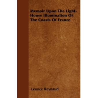 Memoir Upon The LightHouse Illumination Of The Coasts Of France by Reynaud & Leonce