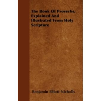 The Book Of Proverbs Explained And Illustrated From Holy Scripture by Nicholls & Benjamin Elliott