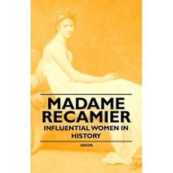 Madame Recamier  Influential Women in History by Anon
