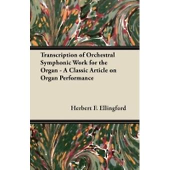 Transcription of Orchestral Symphonic Work for the Organ  A Classic Article on Organ Performance by Ellingford & Herbert F.