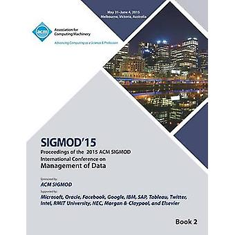 SIGMOD 15 International Conference on Management of Data V2 by SIGMOD 15 Conference Committee