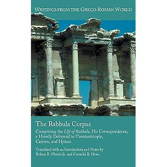 The Rabbula Corpus Comprising the Life of Rabbula His Correspondence a Homily Delivered in Constantinople Canons and Hymns by Phenix Jr. & Robert R.