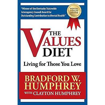 The Values Diet Living for Those You Love by Humphrey & Bradford W.