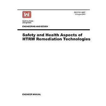 Engineering and Design Safety and Health Aspects of HTRW Remediation Technologies Engineer Manual EM 111014007 by US Army Corps of Engineers