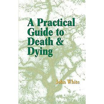 A Practical Guide to Death and Dying by White & John