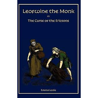 Leofwine the Monk Or The Curse of the Ericsons A Story of a Saxon Family by Leslie & Emma