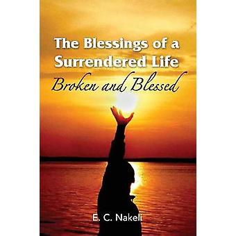 The Blessings of a Surrendered Life Broken and Blessed by Nakeli & E. C.