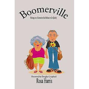 Boomerville  Musing on a Generation that Refuses to Go Quiety by Harris & Rosa