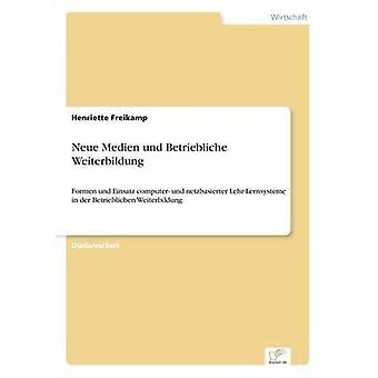 Neue Medien und Betriebliche WeiterbildungFormen und Einsatz computer und netzbasierter LehrLernsysteme in der Betrieblichen Weiterbildung by Freikamp & Henriette