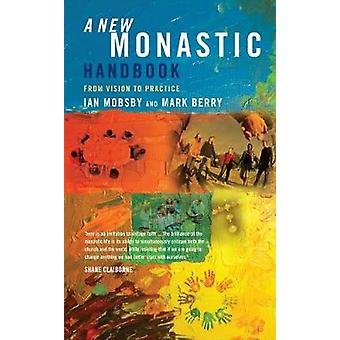 A New Monastic Handbook From Vision to Practice by Mobsby & Ian