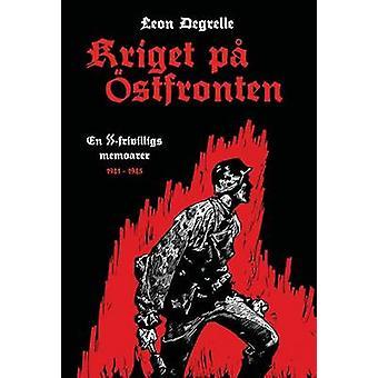 Kriget p stfronten En SSfrivilligs memoarer 19411945 by Degrelle & Leon
