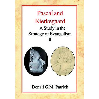 Pascal and Kierkegaard - A Study in the Strategy of Evangelism (Volume