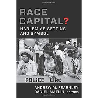 Race Capital? - Harlem as Setting and Symbol by Andrew M. Fearnley - 9
