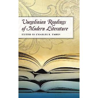 Voegelinian Readings of Modern Literature by Charles R. Embry - 97808