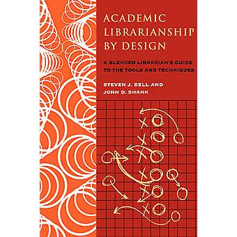 Academic Librarianship by Design - a Blended Librarian's Guide to the