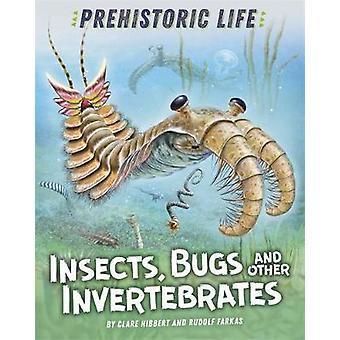 Forhistorisk liv - Insekter - Bugs og andre virvelløse dyr av Clare Hib