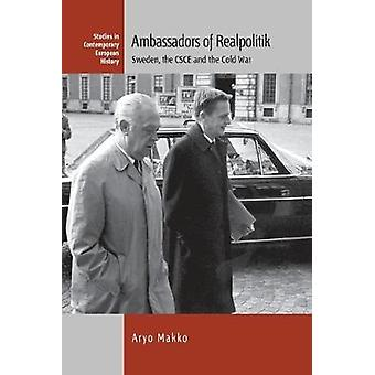 Ambassadors of Realpolitik - Sweden - the CSCE - and the Cold War by A