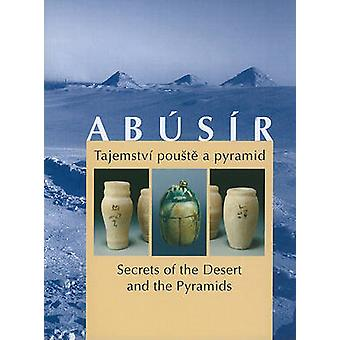 Abusir - Secrets of the Desert and the Pyramids by Petra Vlckova - Han