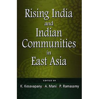 Rising India and Indian Communities in East Asia by K. Kesavapany - 9