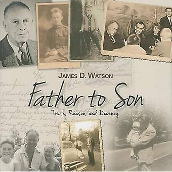 Father to Son - Truth - Reason - and Decency by James D Watson - 97816