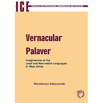Vernacular Palaver - Imaginations of the Local and Non-Native Language