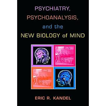 Psychiatry - Psychoanalysis - and the New Biology of Mind by Eric R.
