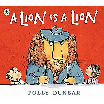 A Lion Is a Lion by Polly Dunbar - 9781406382822 Book