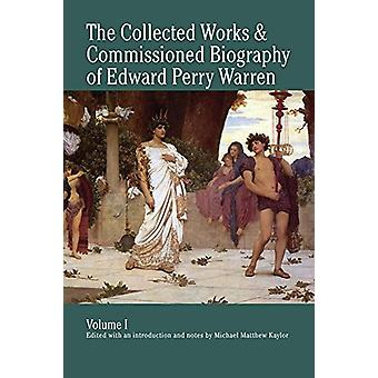 The Collected Works and Commissioned Biography of Edward Perry Warren