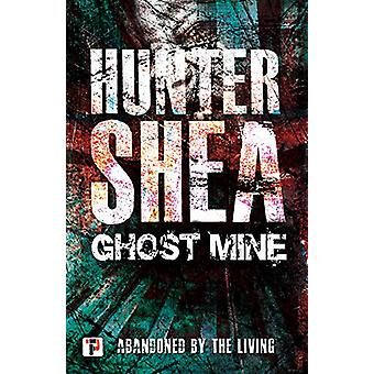 Ghost Mine by Hunter Shea - 9781787582088 Book