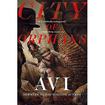 City of Orphans by Avi - Greg Ruth - 9781416971085 Book