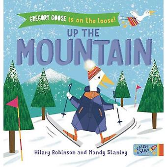 Gregory Goose is on the Loose! Up the Mountain by Hilary Robinson - 9