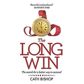 The Long Win The search for a better way to succeed
