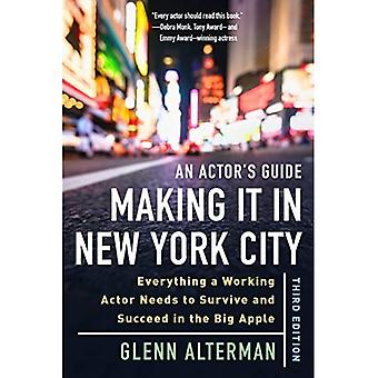 An Actor's Guide-Making It in New York City: Everything a Working Actor Needs to Survive and Succeed in the Big Apple