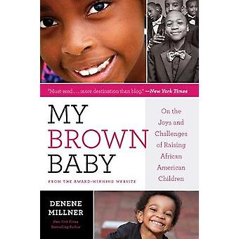 My Brown Baby On the Joys and Challenges of Raising African American Children