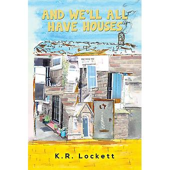 And Well All Have Houses par K R Lockett