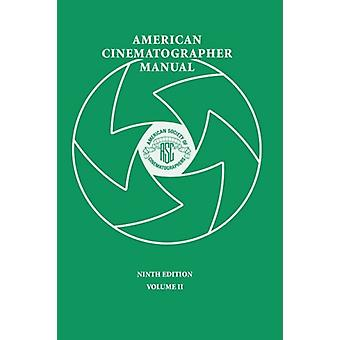American Cinematographer Manual 9th Ed. Vol. II by ASC Stephen H. Bur