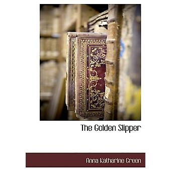 The Golden Slipper by Anna Katharine Green - 9781116263473 Book