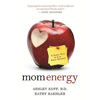 Äiti Energia - Yksinkertainen suunnitelma elää täysin ladattu Ashley Koff - 9781