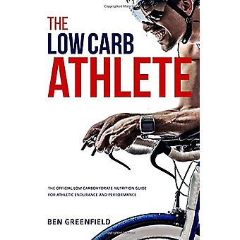 The Low-Carb Athlete - The Official Low-Carbohydrate Nutrition Guide f