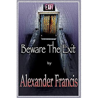 Beware the Exit by Alexander Francis - 9781942420057 Book
