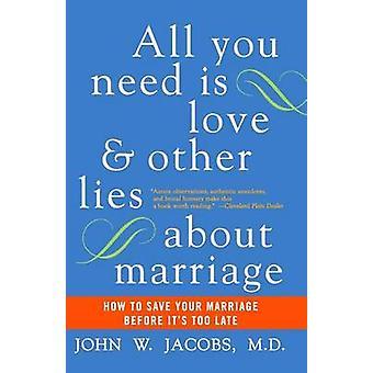 Tarvitset vain rakkautta ja muita valheita avioliitosta kirjoittanut John W. Jacobs