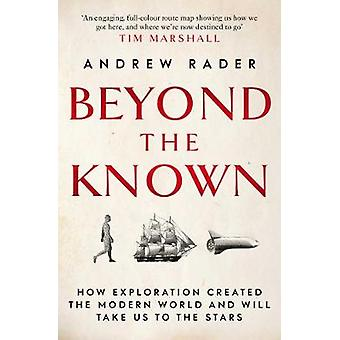 Beyond the Known How Exploration Created the Modern World and Will Take Us to the Stars
