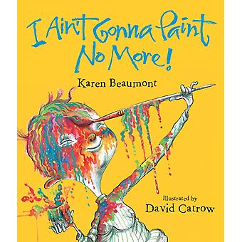 I Aint Gonna Paint No More Lap Board Book by Karen Beaumont & Illustrated by David Catrow